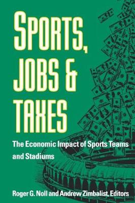 Sports, Jobs, and Taxes: The Economic Impact of Sports Teams and Stadiums (Paperback)