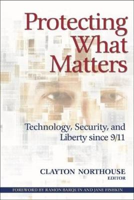 Protecting What Matters: Technology, Security, and Liberty since 9/11 (Paperback)