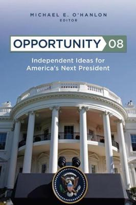 Opportunity 08, Second Edition: Independent Ideas for America's Next  President (Paperback)