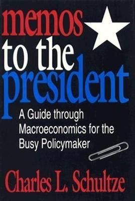 Memos to the President: A Guide through Macroeconomics for the Busy Policymaker (Hardback)