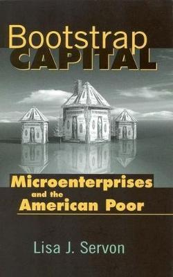 Bootstrap Capital: Microenterprises and the American Poor (Hardback)