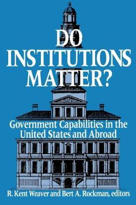 Do Institutions Matter?: Government Capabilities in the United States and Abroad (Paperback)