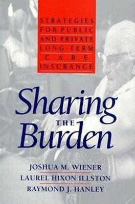 Sharing the Burden: Strategies for Public and Private Long-Term Care Insurance (Paperback)
