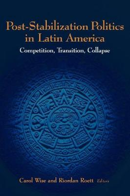 Post-Stabilization Politics in Latin America: Competition, Transition, Collapse (Paperback)
