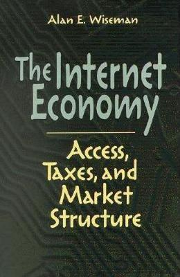 Internet Economy: Access, Taxes, and Market Structure (Hardback)