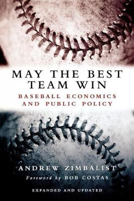 May the Best Team Win: Baseball Economics and Public Policy (Paperback)