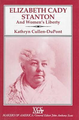 Elizabeth Cady Stanton and Women's Liberty - Makers of America S. (Hardback)