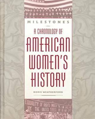 Milestones: A Chronology of American Women's History (Hardback)