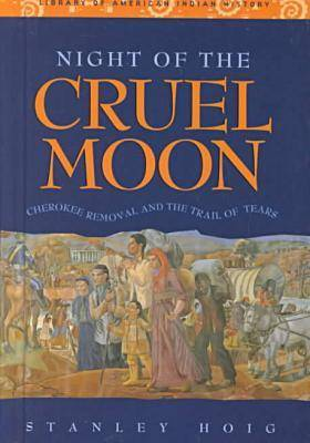 Night of the Cruel Moon: Cherokee Removal and the Trail of Tears (Hardback)