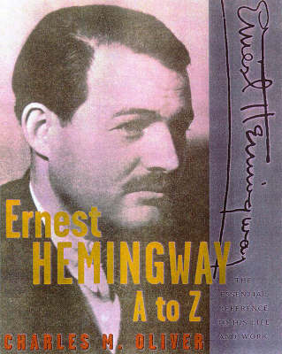 Ernest Hemingway A to Z: The Essential Reference to His Life and Works (Hardback)