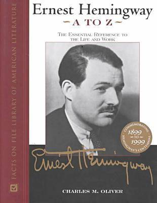 Ernest Hemingway A to Z: The Essential Reference to the Life and Work (Hardback)