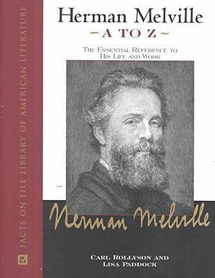Herman Melville A to Z: The Essential Reference to His Life and Work (Hardback)