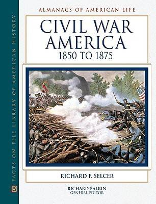 Civil War America, 1850 to 1875 - Almanacs of American Life (Hardback)