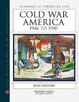 Cold War America: 1946-1990: Almanacs of American Life - Almanacs of American Life S. (Hardback)