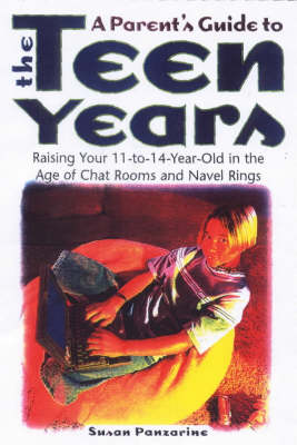 A Parent's Guide to the Teen Years: Raising Your 11-14 Year Old in the Age of Chat Rooms and Navel Rings (Paperback)