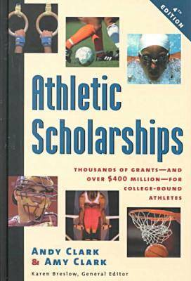 Athletic Scholarships: Thousands of Grants - and over $400 Million - for College-Bound Athletes (Hardback)