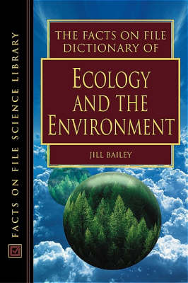 The Facts on File Dictionary of Ecology and the Environment - Facts on File Science Dictionary Series. (Hardback)