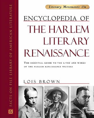Encyclopedia of the Harlem Literary Renaissance: The Essential Guide to the Lives and Works of the Harlem Renaissance Writers - Literary Movements (Hardback)