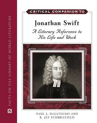 Critical Companion to Jonathan Swift: A Literary Reference to His Life and Work (Hardback)