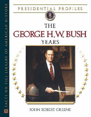 The George H.W. Bush Years: The George H.W. Bush - Presidential Profiles (Hardback)