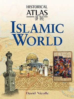 Historical Atlas of the Islamic World - Historical Atlas Series (Paperback)
