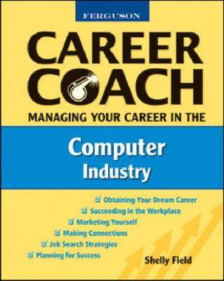 Managing Your Career in the Computer Industry - Ferguson Career Coach (Hardback)