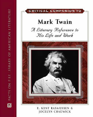 Critical Companion to Mark Twain: A Literary Reference to His Life and Work - Critical Companion Series (Hardback)