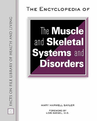 The Encyclopedia of the Muscle and Skeletal Systems and Disorders - Facts on File Library of Health and Living (Hardback)