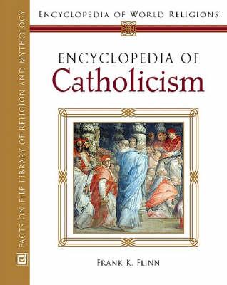 Encyclopedia of Catholicism - Encyclopedia of World Religions (Hardback)
