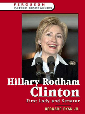 Hillary Rodham Clinton: First Lady and Senator - Ferguson Career Biographies S. (Hardback)