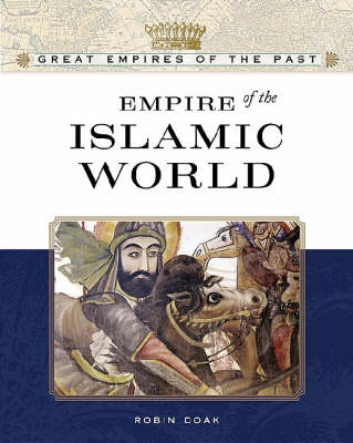 Empire of the Islamic World - Great Empires of the Past (Hardback)