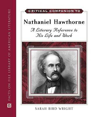 Critical Companion to Nathaniel Hawthorne: A Literary Reference to His Life and Work - Critical Companion Series (Hardback)