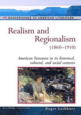Realism and Regionalism, 1860-1910: American Literature in Its Historical Cultural, and Social Contexts - Backgrounds to American Literature (Hardback)