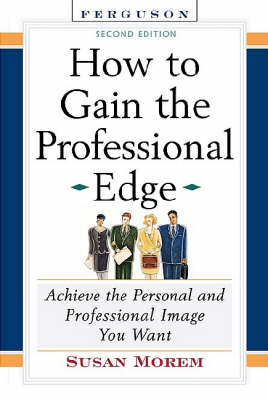 How to Gain the Professional Edge: Achieve the Personal and Professional Image You Want (Hardback)