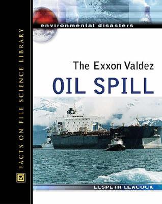 The Exxon Valdez Oil Spill - Environmental Disasters (Hardback)