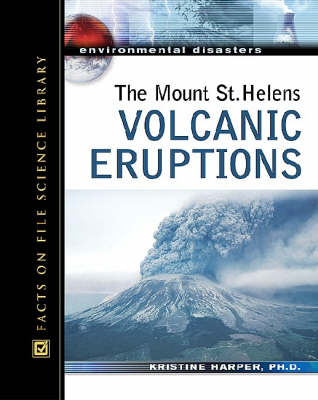 The Mount St. Helens Volcanic Eruptions - Environmental Disasters (Hardback)