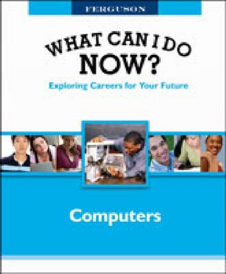 Computers - Ferguson's What Can I Do Now? Exploring Careers for Your Future (Hardback)