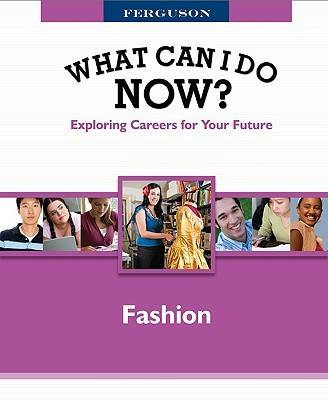 Fashion - Ferguson's What Can I Do Now? Exploring Careers for Your Future (Hardback)