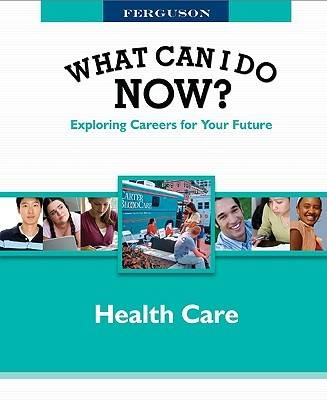 Health Care - Ferguson's What Can I Do Now? Exploring Careers for Your Future (Hardback)
