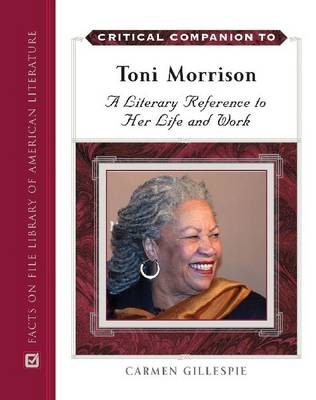 Critical Companion to Toni Morrison: A Literary Reference to Her Life and Work - Critical Companion Series (Hardback)