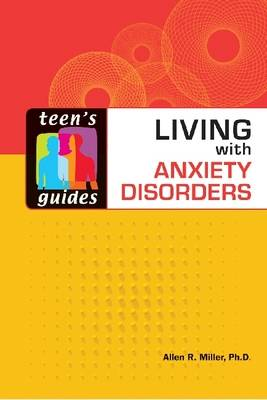 Living with Anxiety Disorders - Teen's Guides (Hardback)