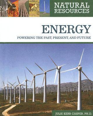 Energy: Powering the Past, Present, and Future - Natural Resources (Hardback)