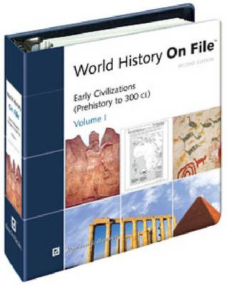 World History on File: Early Civilizations (Prehistory to 300CE) v. 1