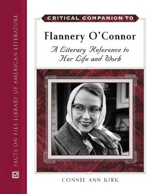 Flannery O'Connor: A Literary Reference to Her Life and Work - Critical Companion Series (Hardback)