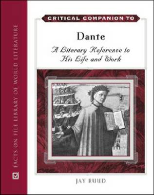 Critical Companion to Dante: A Literary Reference to His Life and Work (Hardback)