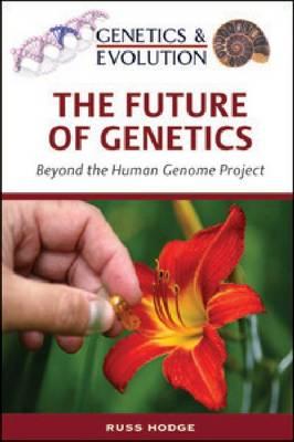 The Future of Genetics: Beyond the Human Genome Project (Hardback)