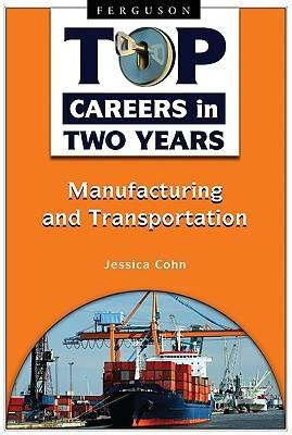 Top Careers in Two Years: Manufacturing and Transportation (Hardback)