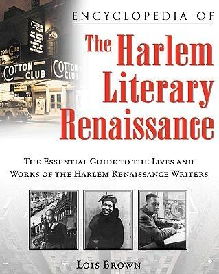 Encyclopedia of the Harlem Literary Renaissance: The Essential Guide to the Lives and Works of the Harlem Renaissance Writers (Paperback)