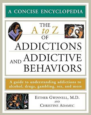 The A to Z of Addictions and Addictive Behaviors (Paperback)