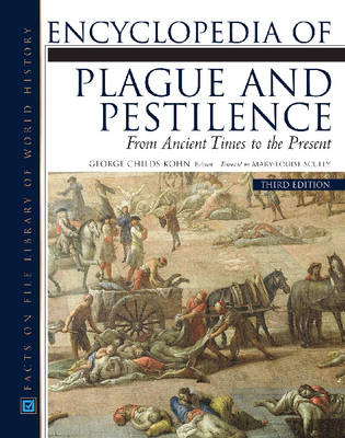 Encyclopedia of Plague and Pestilence: From Ancient Times to the Present (Hardback)